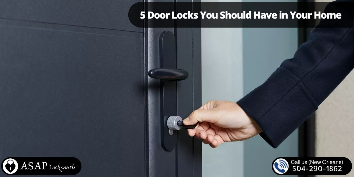 5 Door Locks You Should Have in Your Home Locksmith New Orleans