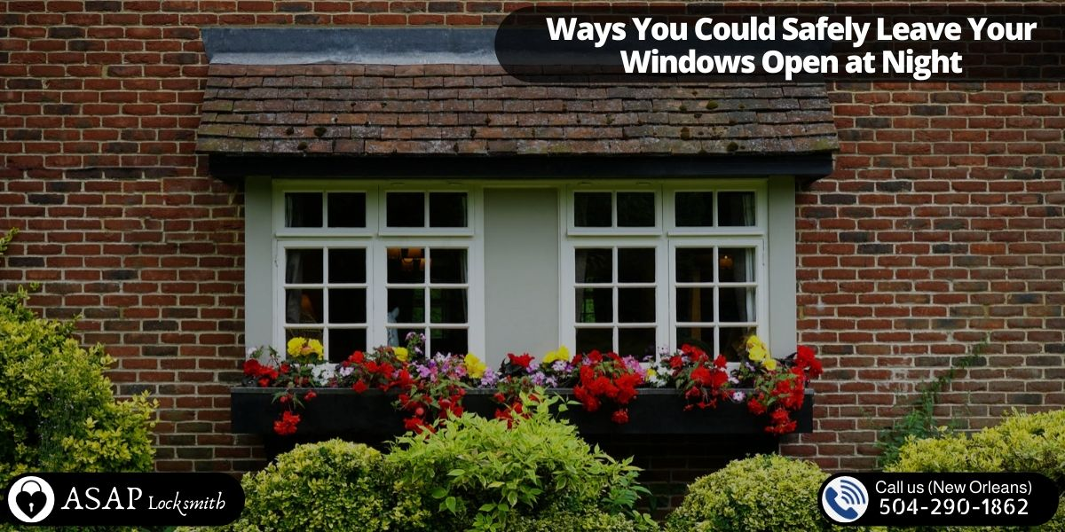 Ways You Could Safely Leave Your Windows Open at Night