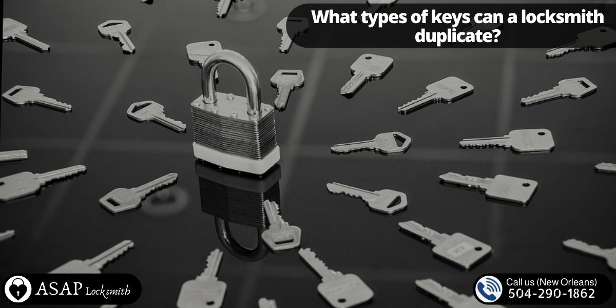 What types of keys can a locksmith duplicate_